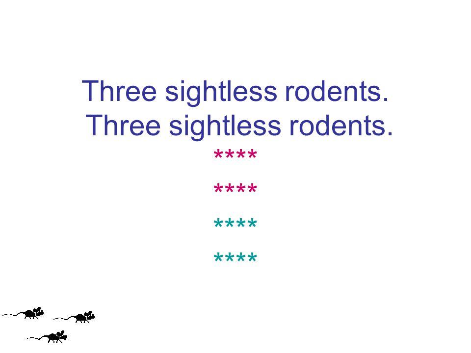 Three sightless rodents. Three sightless rodents. **** **** **** ****