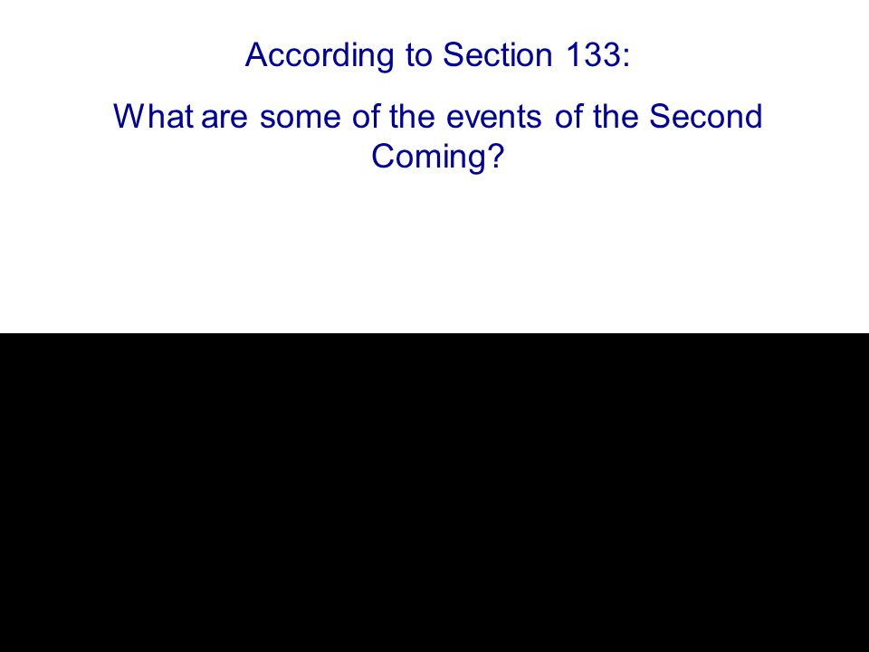 According to Section 133: What are some of the events of the Second Coming