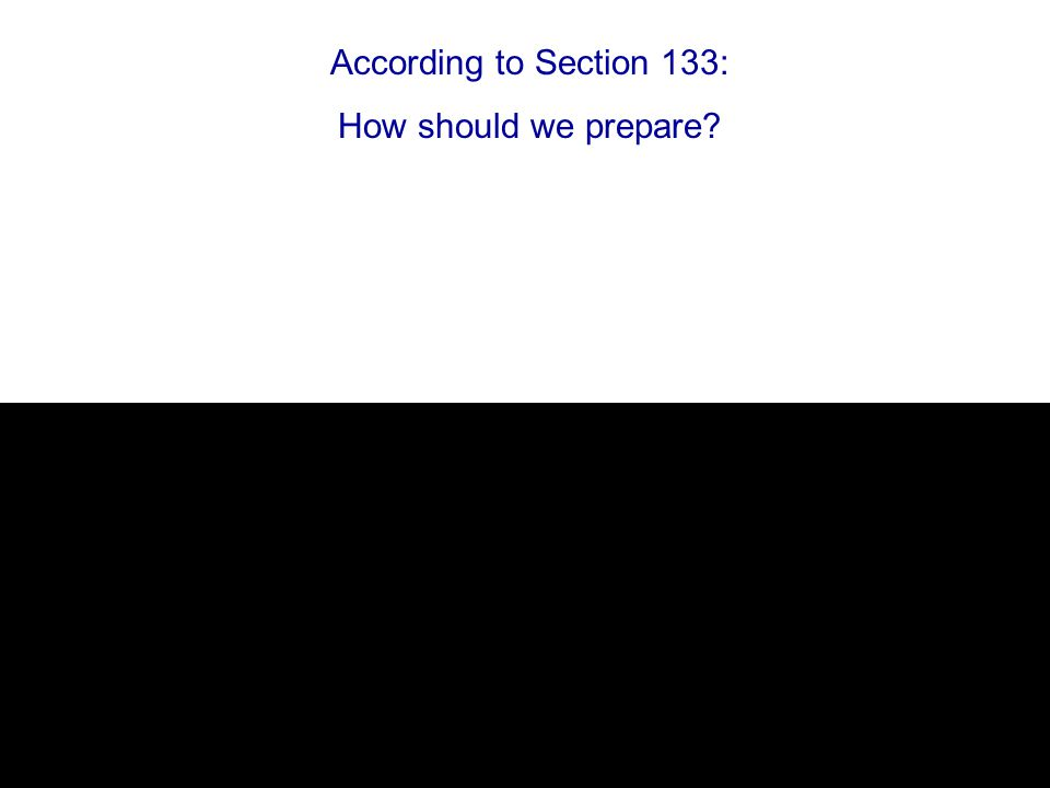 According to Section 133: How should we prepare