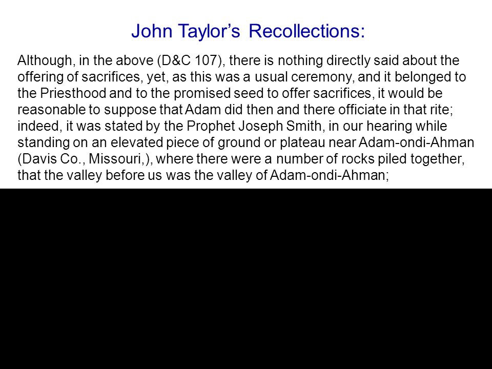 or in other words, the valley where God talked with Adam, and where he gathered his righteous posterity, as recorded in the above revelation, and that this pile of stones was an altar built by him when he offered up sacrifices, as we understand, on that occasion.