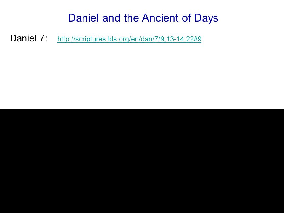 Daniel 7: Daniel and the Ancient of Days http://scriptures.lds.org/en/dan/7/9,13-14,22#9
