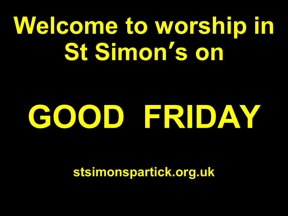 Welcome to worship in St Simon's on GOOD FRIDAY stsimonspartick.org.uk