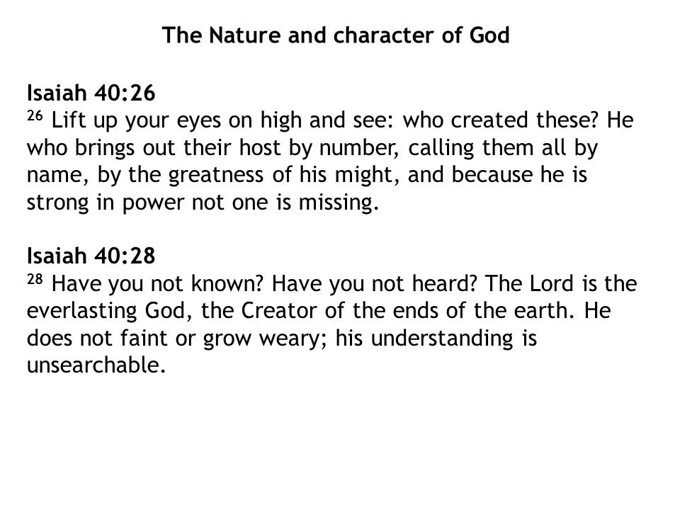 Isaiah 40:26 26 Lift up your eyes on high and see: who created these.