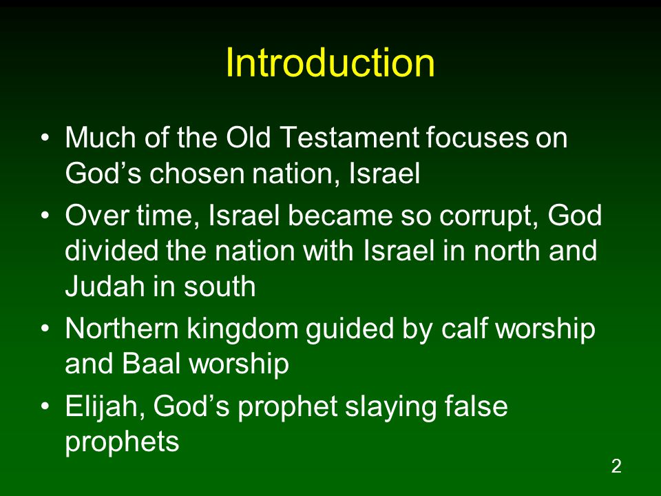 2 Introduction Much of the Old Testament focuses on God's chosen nation, Israel Over time, Israel became so corrupt, God divided the nation with Israe