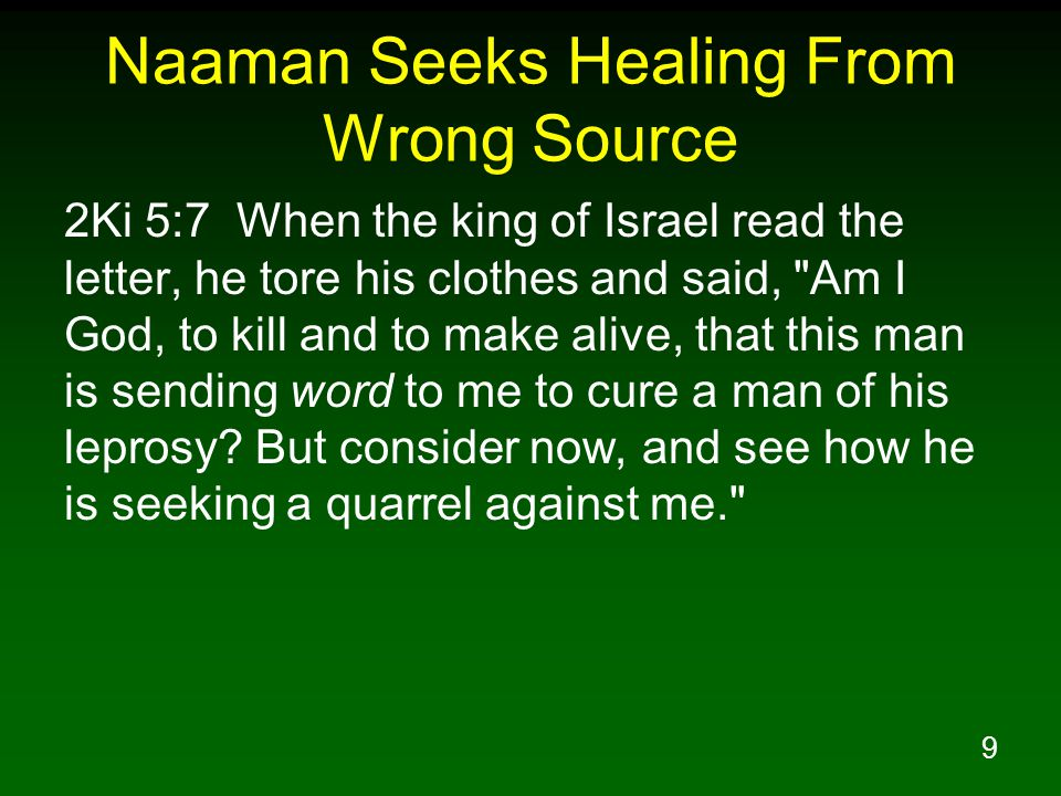 9 Naaman Seeks Healing From Wrong Source 2Ki 5:7 When the king of Israel read the letter, he tore his clothes and said,