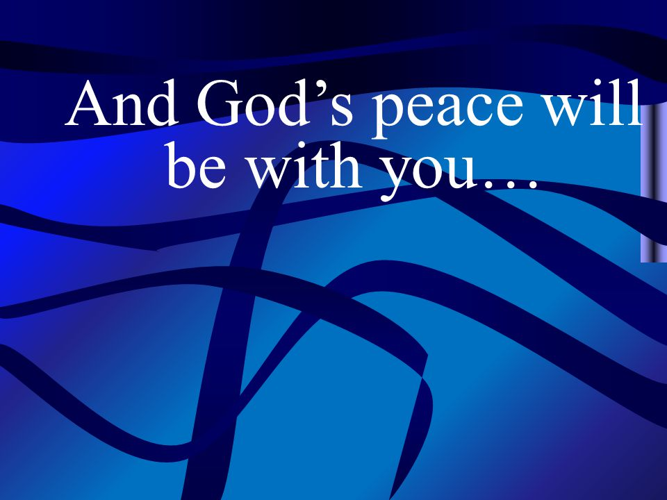 And God's peace will be with you…