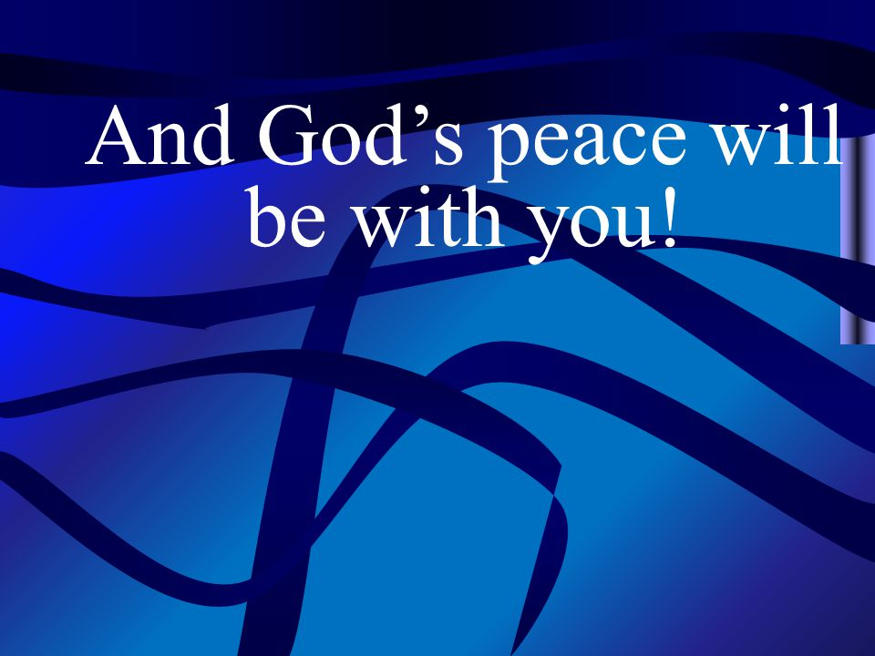 And God's peace will be with you!