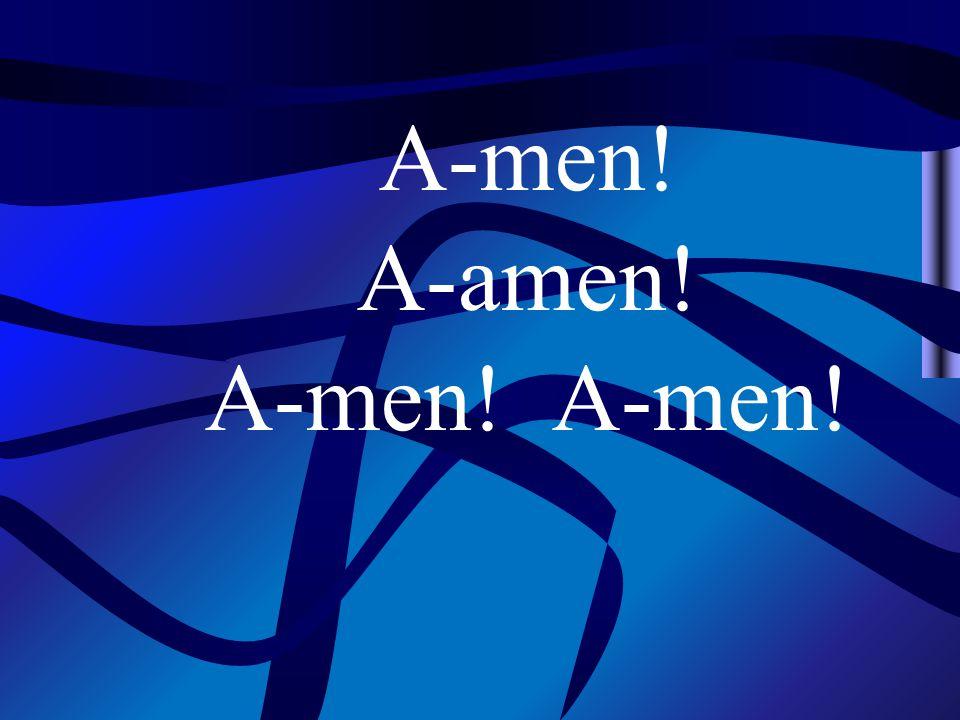 A-amen! A-men!
