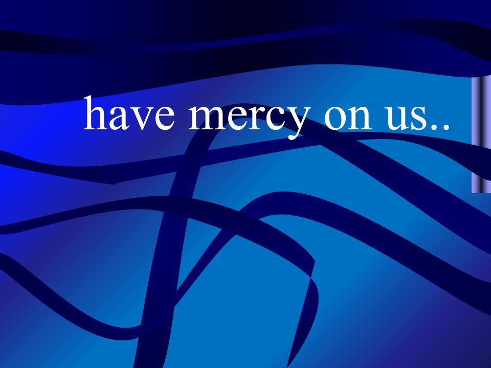 have mercy on us..