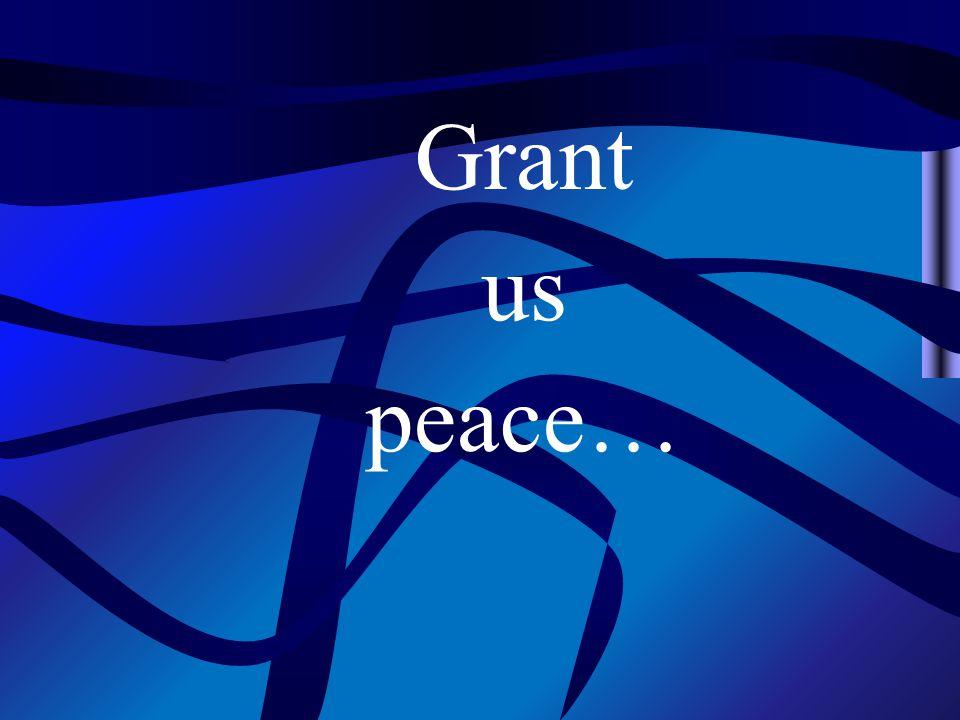 Grant us peace…