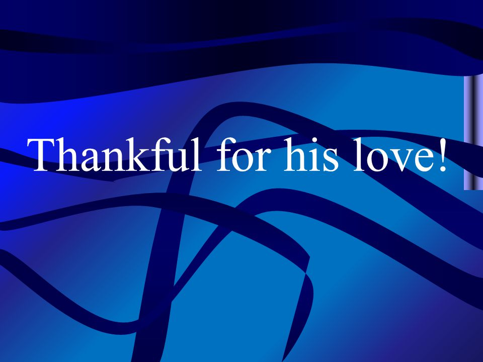 Thankful for his love!