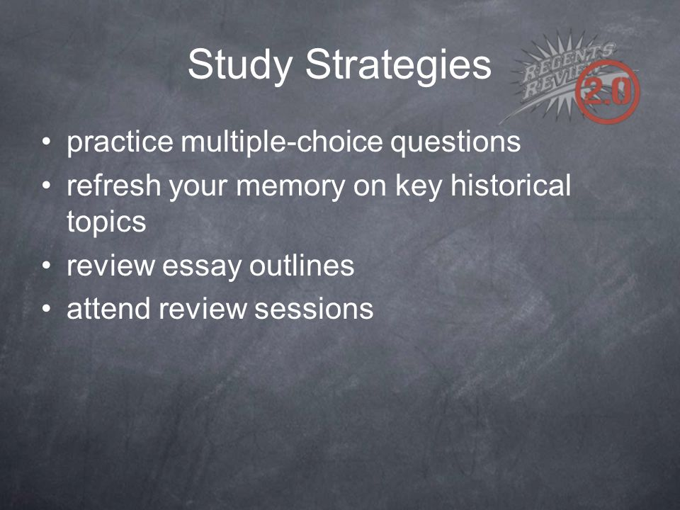Study Strategies practice multiple-choice questions refresh your memory on key historical topics review essay outlines attend review sessions