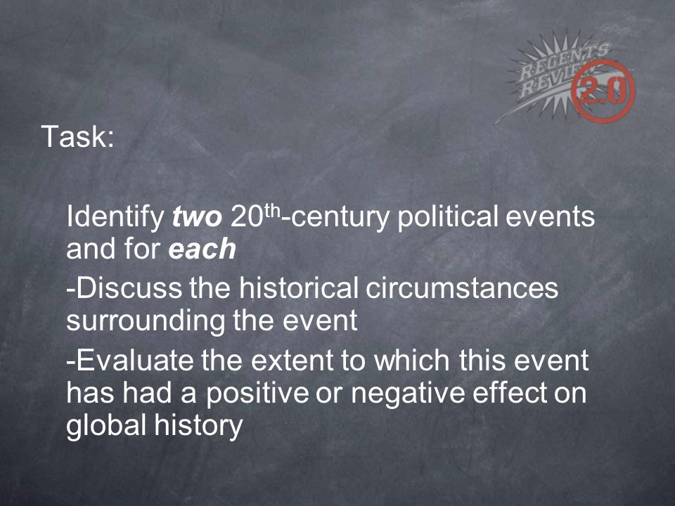 Task: Identify two 20 th -century political events and for each -Discuss the historical circumstances surrounding the event -Evaluate the extent to which this event has had a positive or negative effect on global history