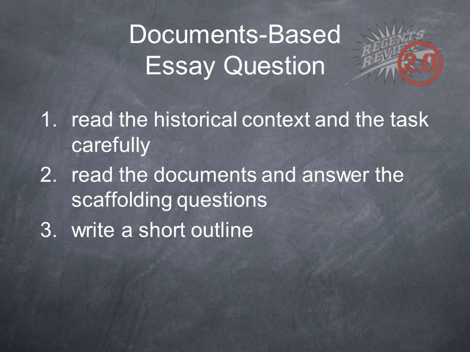 Documents-Based Essay Question 1.read the historical context and the task carefully 2.read the documents and answer the scaffolding questions 3.write a short outline