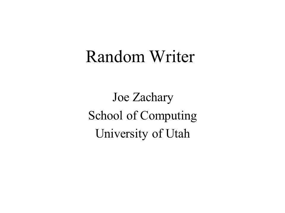 Random Writer Joe Zachary School of Computing University of Utah