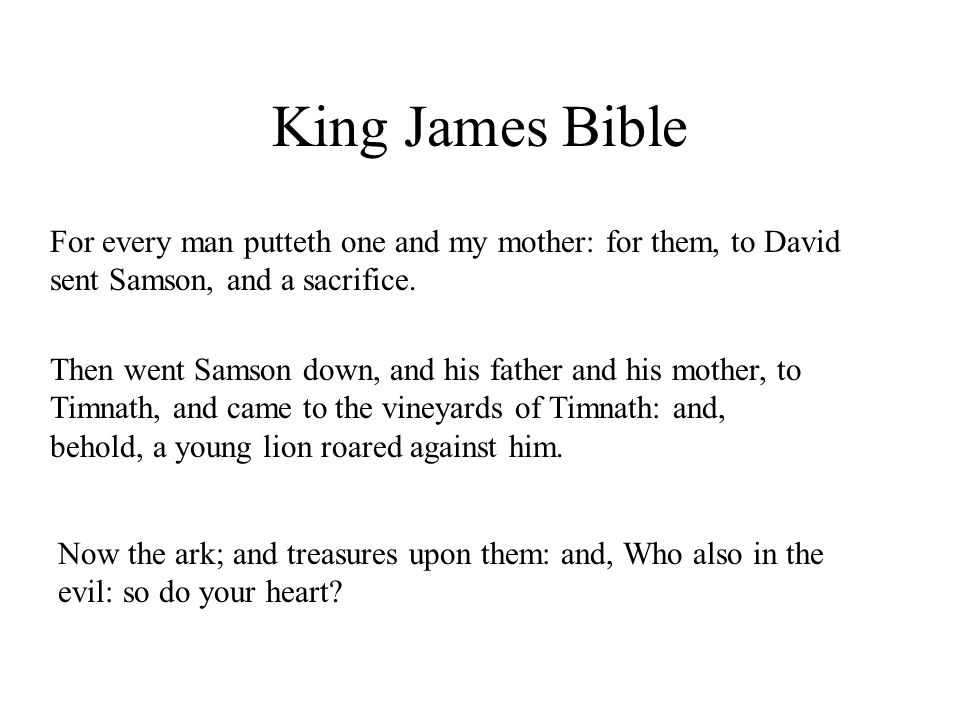 King James Bible (Level 6) For every man putteth one and my mother: for them, to David sent Samson, and a sacrifice.
