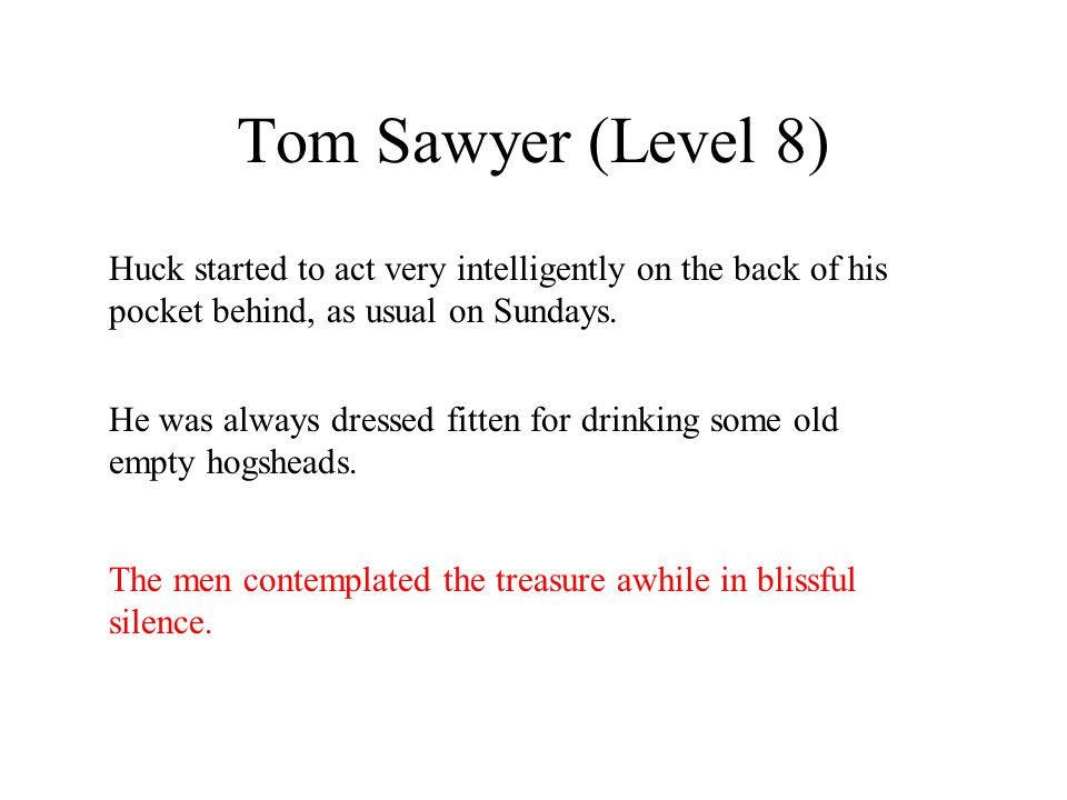 Tom Sawyer (Level 8) Huck started to act very intelligently on the back of his pocket behind, as usual on Sundays. He was always dressed fitten for dr