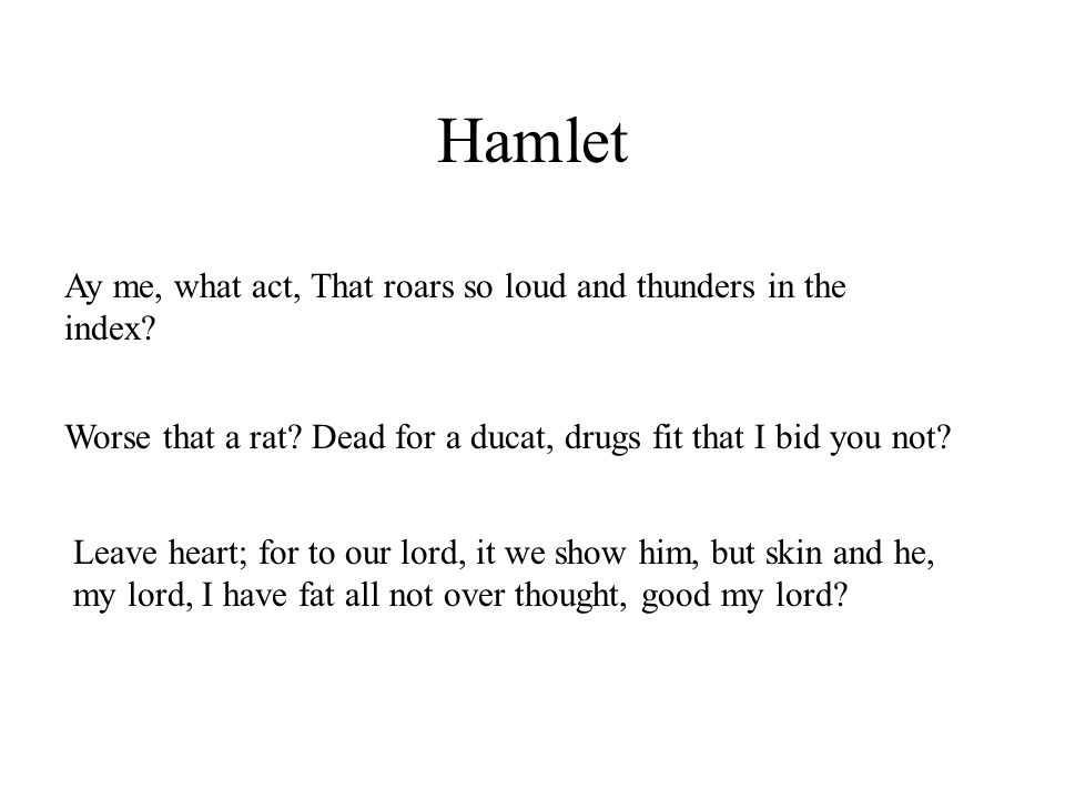 Hamlet (Level 5) Leave heart; for to our lord, it we show him, but skin and he, my lord, I have fat all not over thought, good my lord.