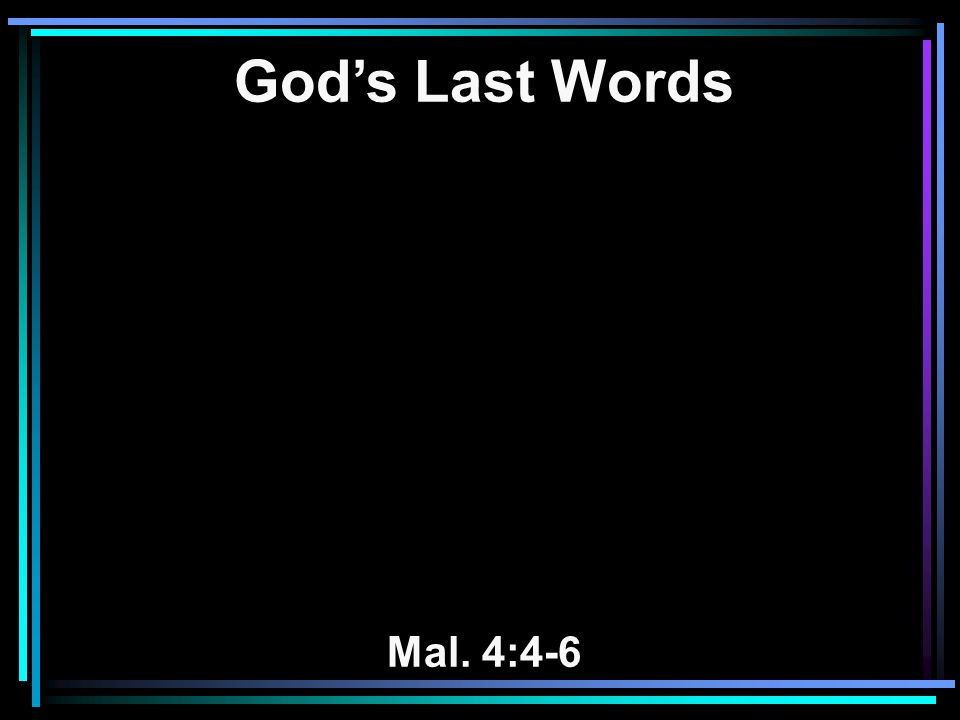 God's Last Words Mal. 4:4-6