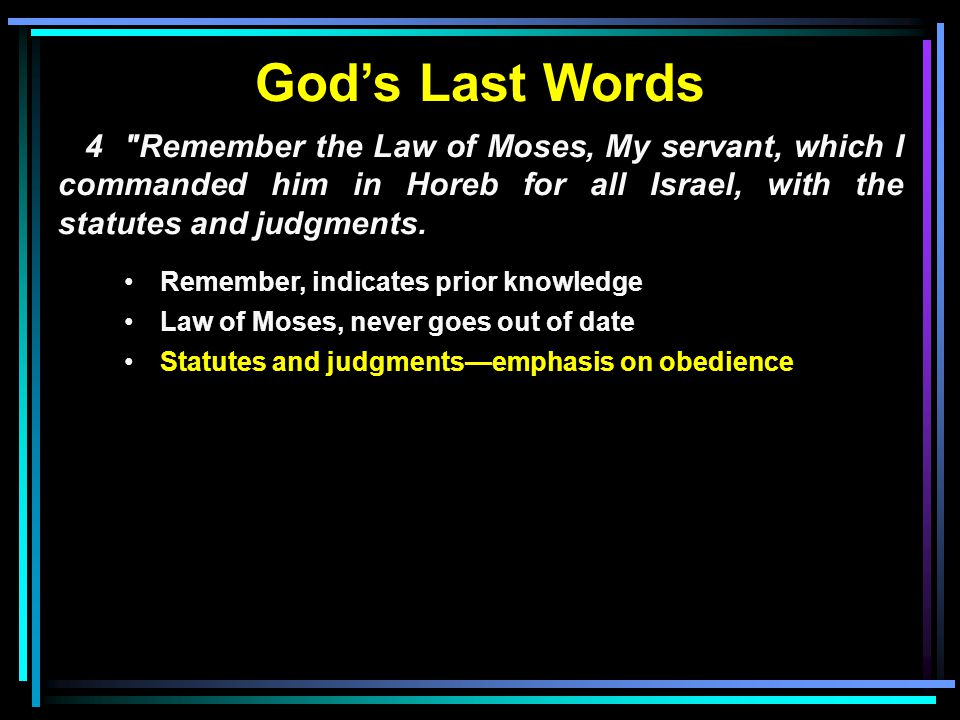 God's Last Words 4 Remember the Law of Moses, My servant, which I commanded him in Horeb for all Israel, with the statutes and judgments.