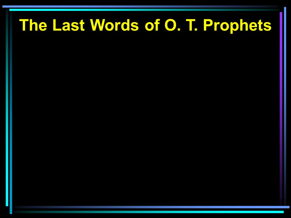 The Last Words of O. T. Prophets