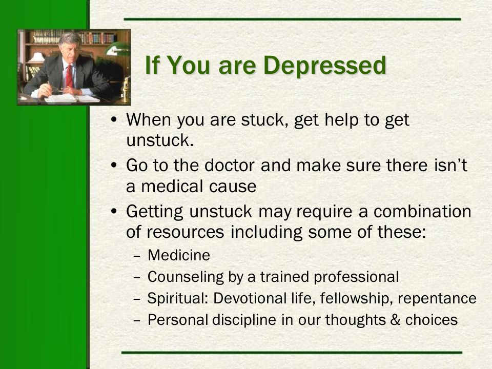 If You are Depressed When you are stuck, get help to get unstuck.