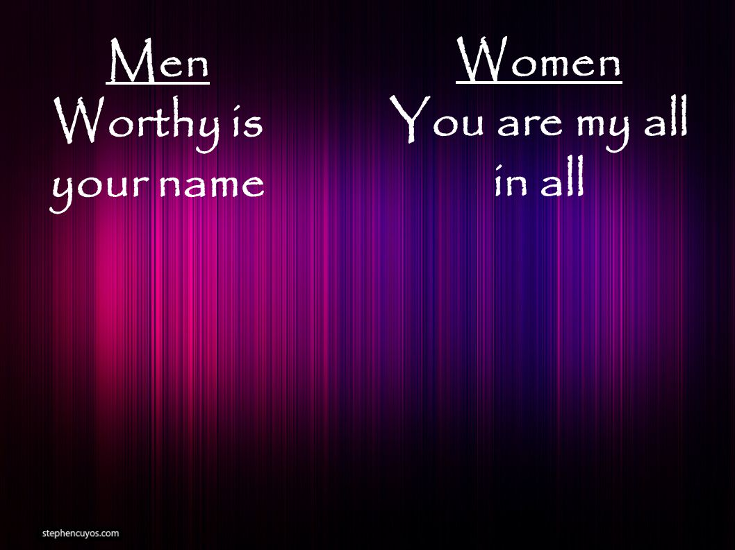 Men Worthy is your name Women You are my all in all