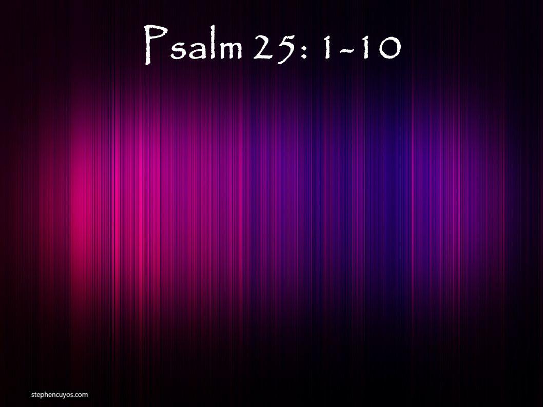 Psalm 25: 1-10