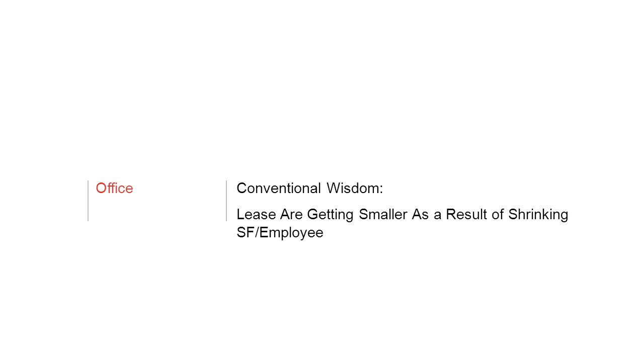 OfficeConventional Wisdom: Lease Are Getting Smaller As a Result of Shrinking SF/Employee