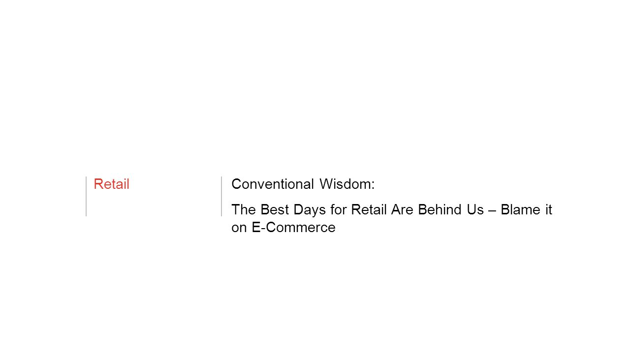 RetailConventional Wisdom: The Best Days for Retail Are Behind Us – Blame it on E-Commerce