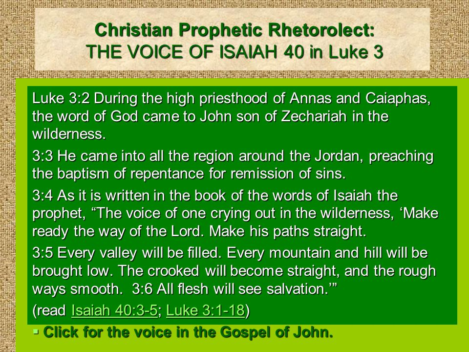 Christian Prophetic Rhetorolect: THE VOICE OF ISAIAH 40 in Luke 3 Luke 3:2 During the high priesthood of Annas and Caiaphas, the word of God came to John son of Zechariah in the wilderness.