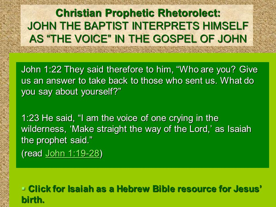 Christian Prophetic Rhetorolect: JOHN THE BAPTIST INTERPRETS HIMSELF AS THE VOICE IN THE GOSPEL OF JOHN John 1:22 They said therefore to him, Who are you.