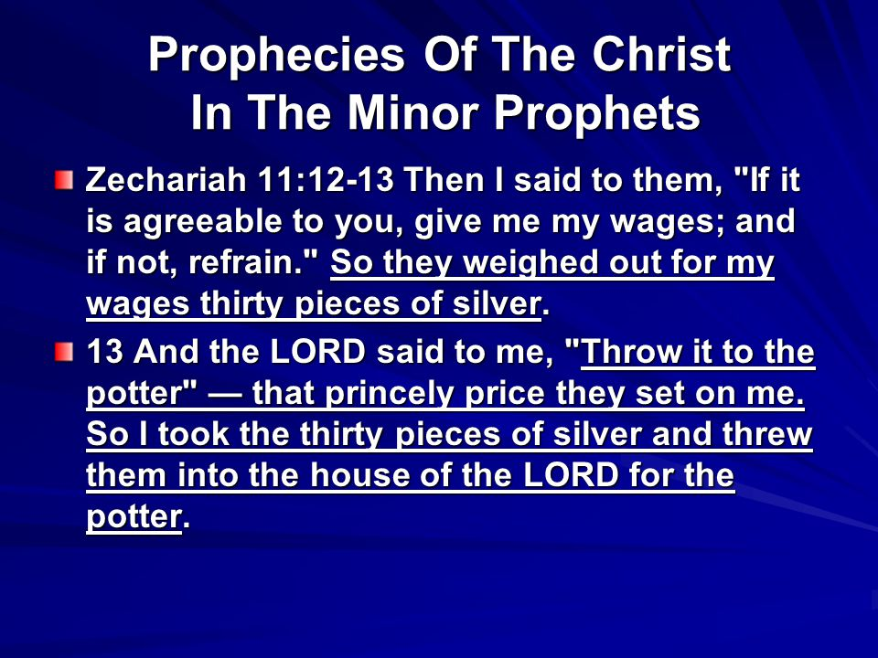 Prophecies Of The Christ In The Minor Prophets Zechariah 11:12-13 Then I said to them,