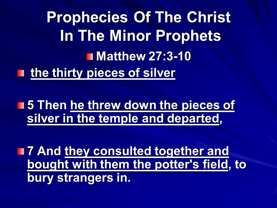 Prophecies Of The Christ In The Minor Prophets Matthew 27:3-10 the thirty pieces of silver the thirty pieces of silver 5 Then he threw down the pieces