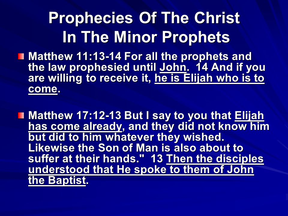 Prophecies Of The Christ In The Minor Prophets Matthew 11:13-14 For all the prophets and the law prophesied until John. 14 And if you are willing to r