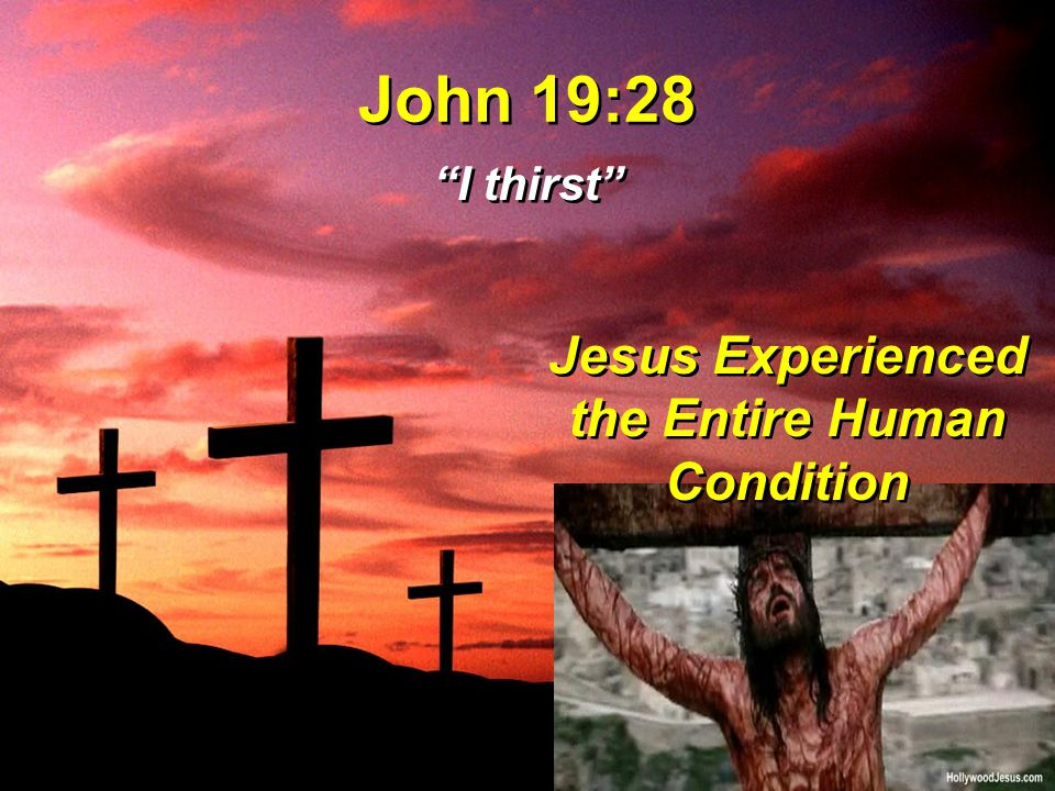 "John 19:28 ""I thirst"" Jesus Experienced the Entire Human Condition"
