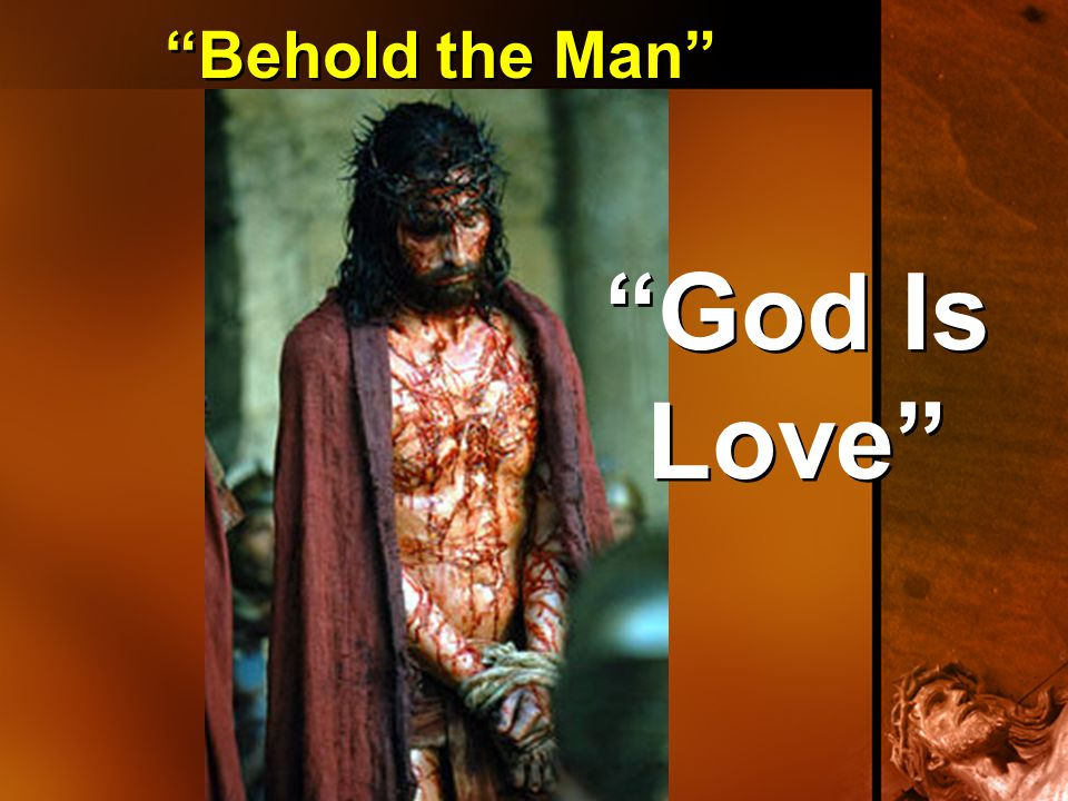 """Behold the Man"" ""God Is Love"""