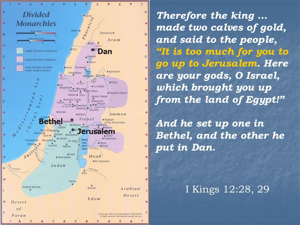 * Jerusalem Therefore the king … made two calves of gold, and said to the people, It is too much for you to go up to Jerusalem.