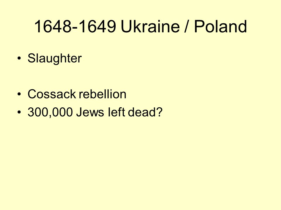 1648-1649 Ukraine / Poland Slaughter Cossack rebellion 300,000 Jews left dead?
