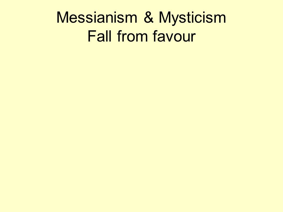 Messianism & Mysticism Fall from favour
