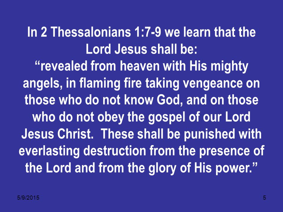 5/9/20156 To avoid eternal punishment we must come to know God and learn how to obey the gospel.