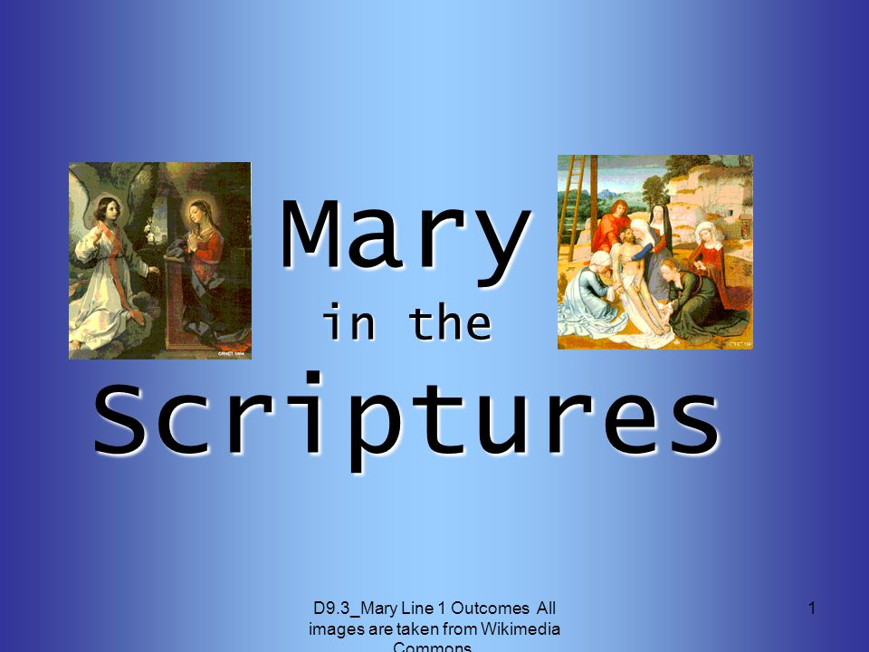 D9.3_Mary Line 1 Outcomes All images are taken from Wikimedia Commons. 1 Mary in the Scriptures