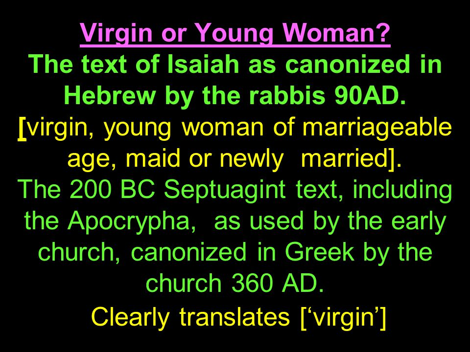 Virgin or Young Woman. The text of Isaiah as canonized in Hebrew by the rabbis 90AD.