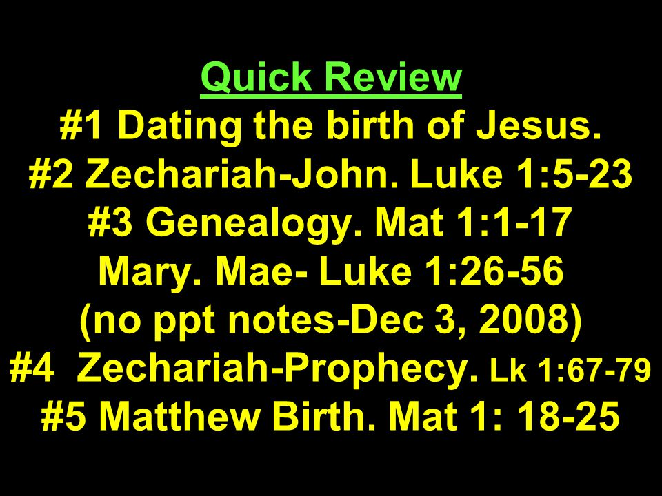 Quick Review #1 Dating the birth of Jesus. #2 Zechariah-John.