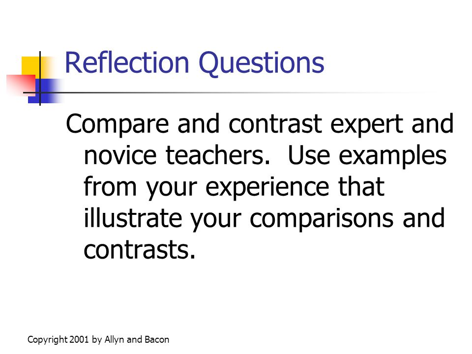 Copyright 2001 by Allyn and Bacon Reflection Question Think of an 'expert teacher' you had in the past. How many of the 'expert knowledges' did that t