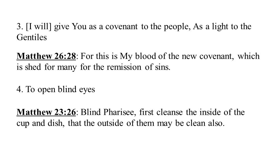 3. [I will] give You as a covenant to the people, As a light to the Gentiles Matthew 26:28: For this is My blood of the new covenant, which is shed fo