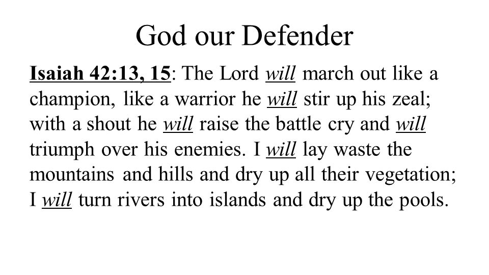 God our Guide & Protector Isaiah 42:16: I will lead the blind by ways they have not known, along unfamiliar paths I will guide them; I will turn the darkness into light before them and make the rough places smooth.