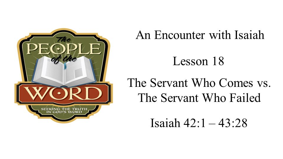 Three Servants 1.Ineffective Israel: blind and deaf – Isaiah 42:20: You have seen many things, but have paid no attention; your ears are open, but you hear nothing. 2.My Servant: Jesus Christ – Isaiah 41:1: my chosen one in whom I delight 3.The church: Established by Jesus Christ – Isaiah 42:6: a light to the Gentiles.
