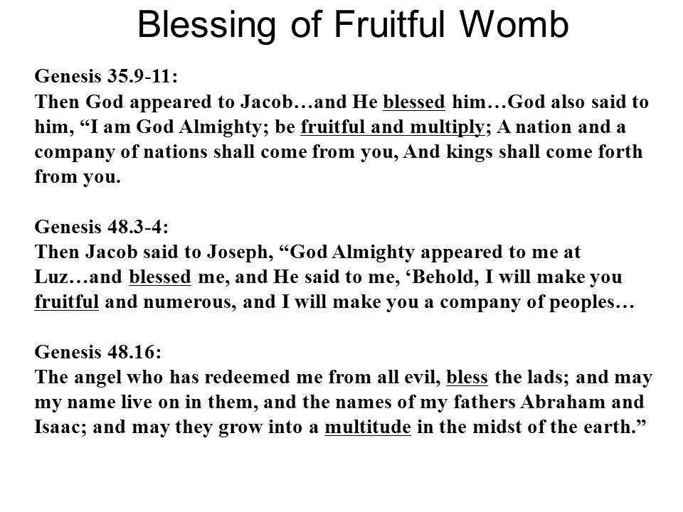 Blessing of Fruitful Womb Genesis 35.9-11: Then God appeared to Jacob…and He blessed him…God also said to him, I am God Almighty; be fruitful and multiply; A nation and a company of nations shall come from you, And kings shall come forth from you.