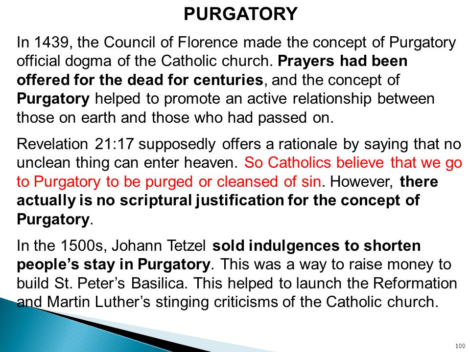 PURGATORY In 1439, the Council of Florence made the concept of Purgatory official dogma of the Catholic church.